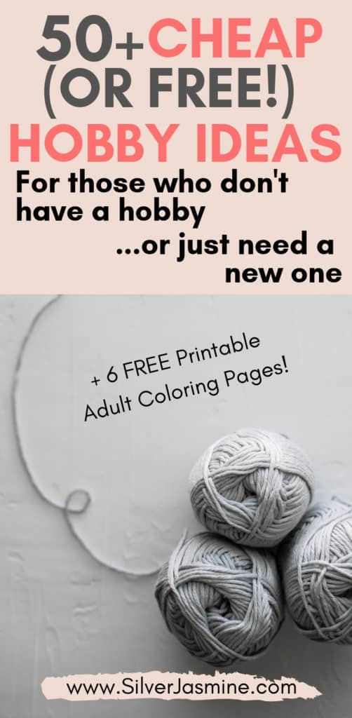 "Ever thought to yourself, ""I need a hobby?""  Here is a list of 50+ cheap (or free!) hobby ideas. Plus a list of hobby ideas to make MONEY!  FREE Printable Adult Coloring Pages, too!  #hobbyideas #cheaphobbyideas"