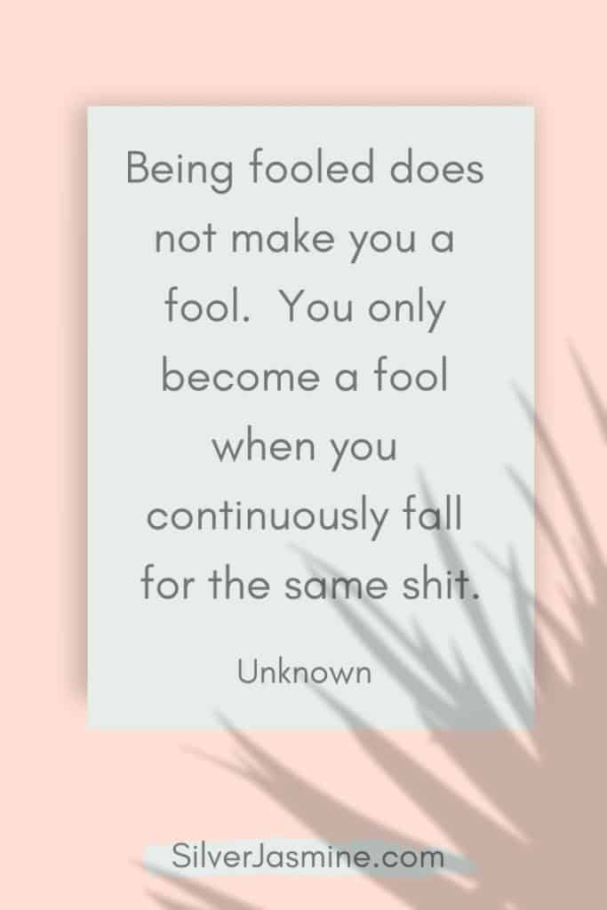 Quote: Being fooled does not make you a fool. You only become a fool when you continuously fall for the same shit. Unknown